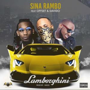 Download Mp3 Sina Rambo Ft Offset Davido Lamborghini