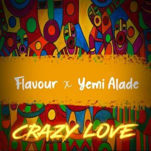 Download Mp3: Flavour ft  Yemi Alade - Crazy Love