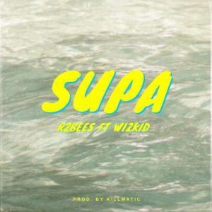 Download Mp3: R2Bees ft  Wizkid – Supa